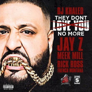 dj-khaled-they-dont-love-you-no-more